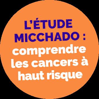 L'étude Micchado :comprendre les cancers de haut risque