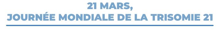 21 mars, journée mondiale de la trisomie 21